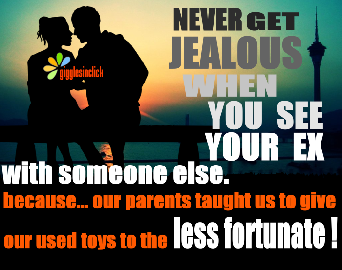 ex girlfriend, jealous, fortunate, parents, giggles, quotes, jokes, lol, gigglesinclick.com