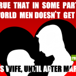 Do you agree that in some parts of the world, men doesn't get to know his wife until..
